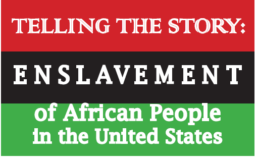 Telling the Story: Enslavement of African People in the United States