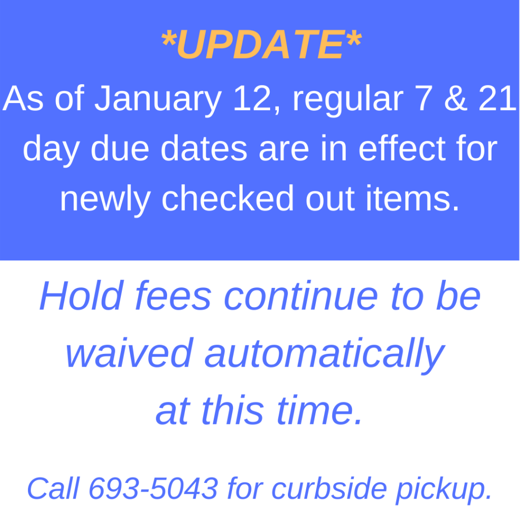 As of 1-12-2021, regular 7 and 21 day due dates are in effect, hold fees continue to be waived.
